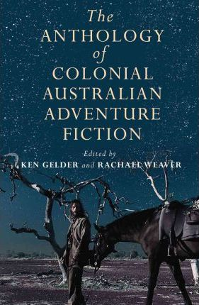The Anthology Of Colonial Aust Adventure Fiction