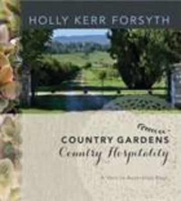 Country Gardens, Country Hospitality A Visit to Australia's Best