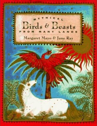 Mythical Birds and Beasts from Many Lands