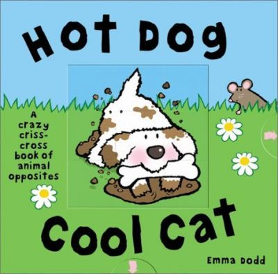 Hot Dog, Cool Cat: A Crazy Criss Cross Book of Opposites