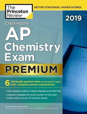 Cracking the AP Chemistry Exam 2019: Premium Edition