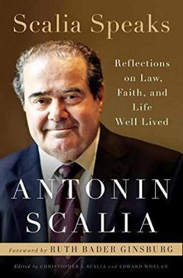Scalia Speaks : Reflections on Law, Faith, and Lives Well-Lived