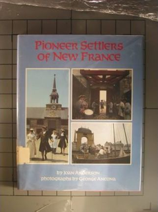Anderson & Ancona : Pioneer Settlers of New France (Hbk)