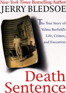 Death Sentence: the True Story of Velma Barfield's Life, Crimes and Execution