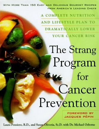 The Strang Cookbook for Cancer Prevention  A Complete Nutrition and Lifestyle Plan to Dramatically Lower Your Cancer Risk