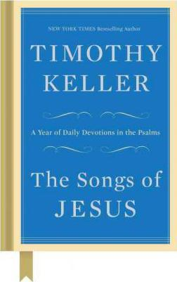 The Songs of Jesus : A Year of Daily Devotions in the Psalms