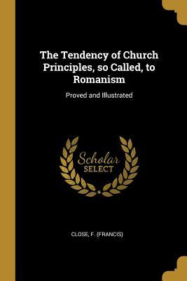 The Tendency of Church Principles, So Called, to Romanism