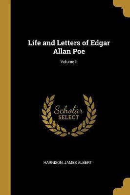 Life and Letters of Edgar Allan Poe; Volume II