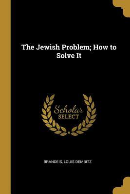 The Jewish Problem; How to Solve It
