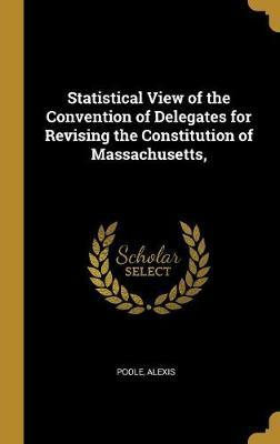Statistical View of the Convention of Delegates for Revising the Constitution of Massachusetts,