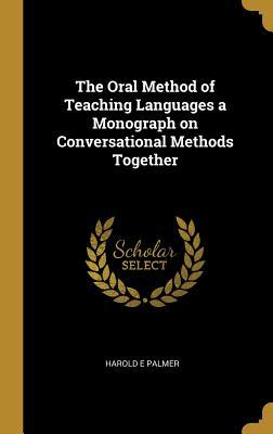 The Oral Method of Teaching Languages a Monograph on Conversational Methods Together