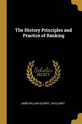 The History Principles and Practice of Banking