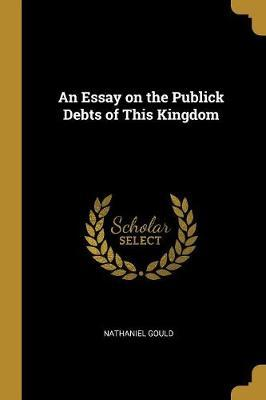 An Essay on the Publick Debts of This Kingdom