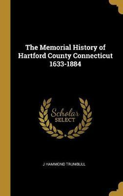 The Memorial History of Hartford County Connecticut 1633-1884