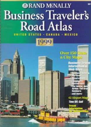 Business Traveler's Road Atlas 1999: United States, Canada, Mexico