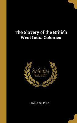 The Slavery of the British West India Colonies