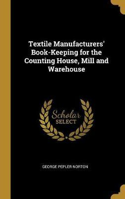 Textile Manufacturers' Book-Keeping for the Counting House, Mill and Warehouse