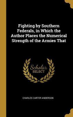 Fighting  Southern Federals, in Which the Author Places the Numerical Strength of the Armies That