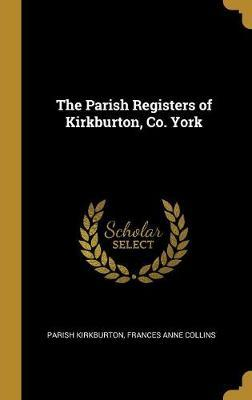 The Parish Registers of Kirkburton, Co. York