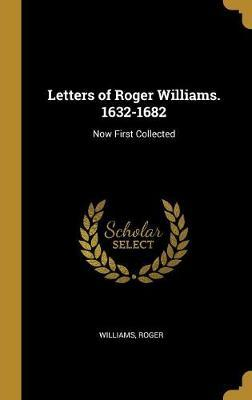 Letters of Roger Williams. 1632-1682 : Now First Collected