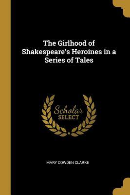 The Girlhood of Shakespeare's Heroines in a Series of Tales