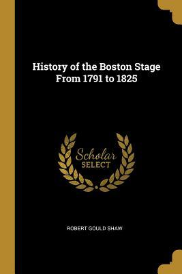 History of the Boston Stage from 1791 to 1825