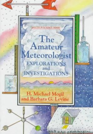 The Amateur Meteorologist : Explorations and Investigations