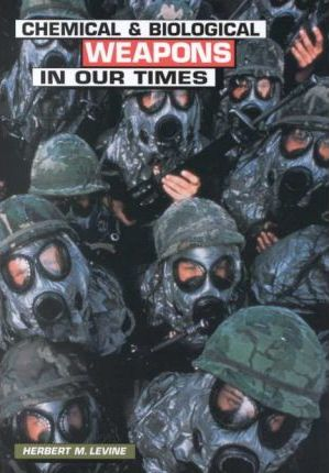 Chemical and Biological Weapons in Our Times