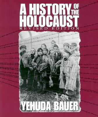 History of the Holocaust, a (Revised Edition)