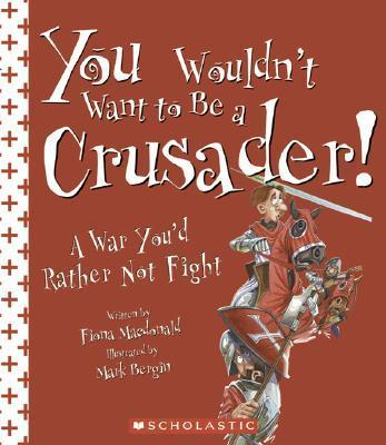 You Wouldn't Want to Be a Crusader!