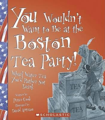 You Wouldn't Want to Be at the Boston Tea Party!