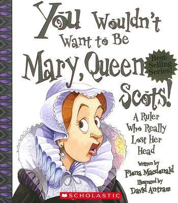 You Wouldn't Want to Be Mary, Queen of Scots!