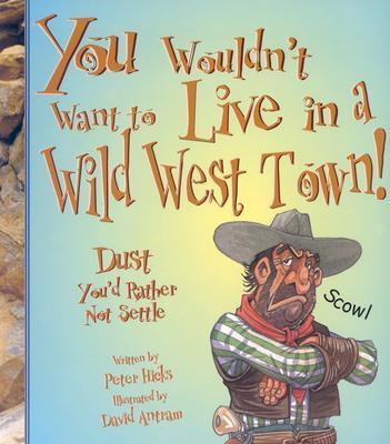 You Wouldn't Want to Live in a Wild West Town!
