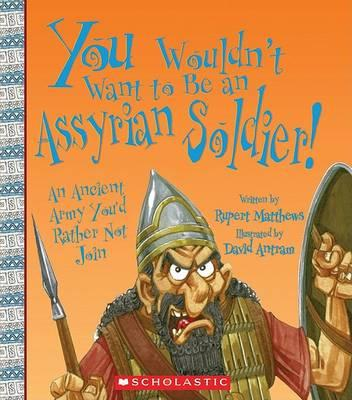 You Wouldn't Want to Be an Assyrian Soldier!