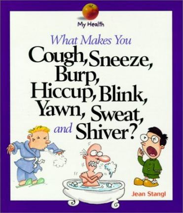 What Makes You Cough, Sneeze, Burp, Hiccup, Blink, Yawn, Sweat, and Shiver?
