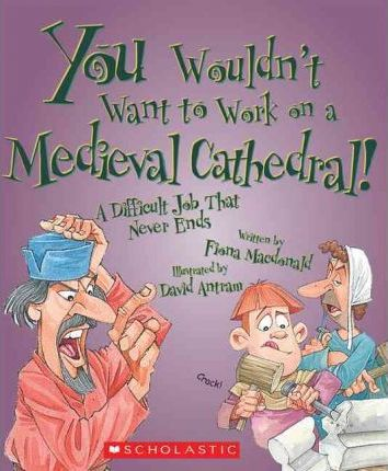 You Wouldn't Want to Work on a Medieval Cathedral!