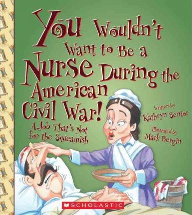 You Wouldn't Want to Be a Nurse During the American Civil War!