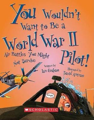 You Wouldn't Want to Be a World War II Pilot!