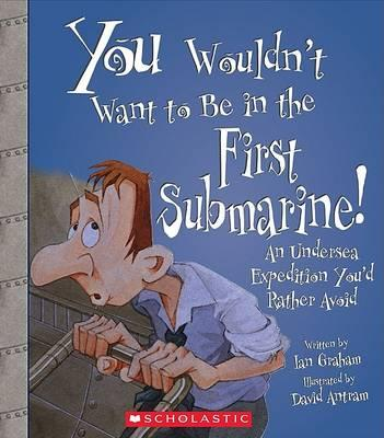 You Wouldn't Want to Be in the First Submarine!