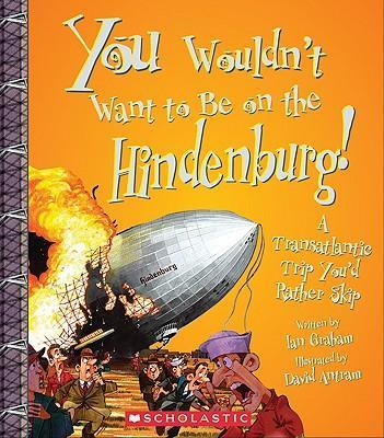 You Wouldn't Want to Be on the Hindenburg!