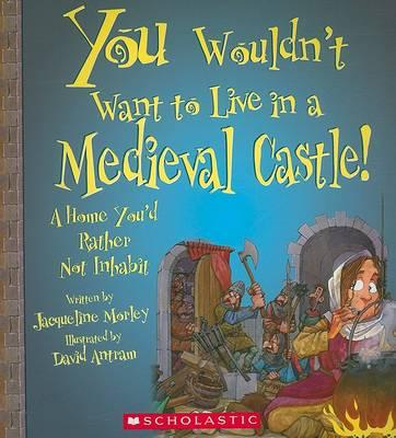 You Wouldn't Want to Live in a Medieval Castle!