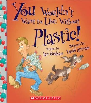 You Wouldn't Want to Live Without Plastic!