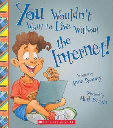 You Wouldn't Want to Live Without the Internet!
