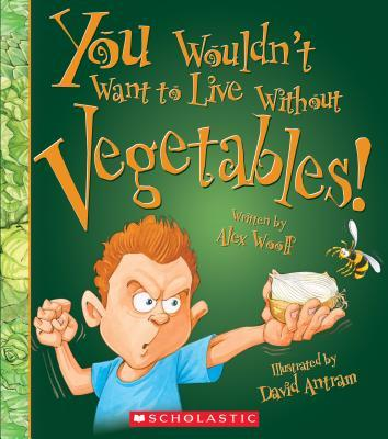 You Wouldn't Want to Live Without Vegetables!