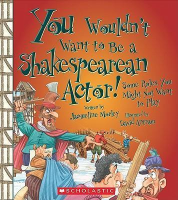 You Wouldnt Want to Be a Shakespearean Actor!