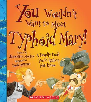 You Wouldn't Want to Meet Typhoid Mary!