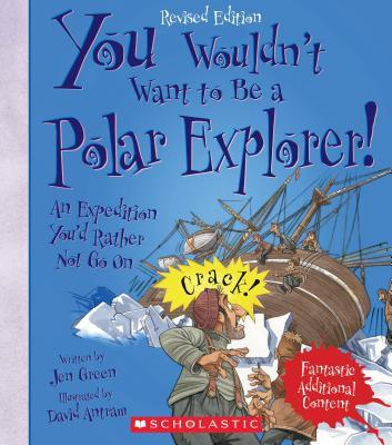 You Wouldn't Want to Be a Polar Explorer! (Revised Edition)