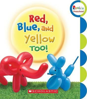 Red, Blue, and Yellow, Too!