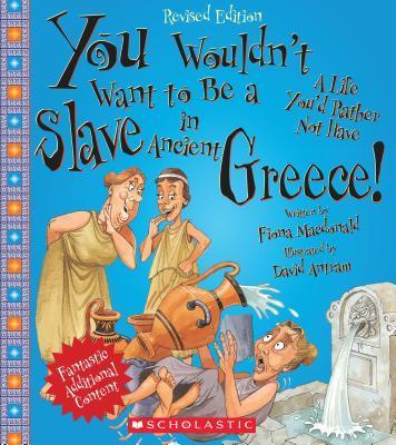 You Wouldn't Want to Be a Slave in Ancient Greece! (Revised Edition)