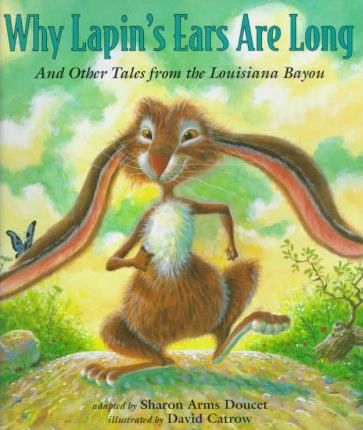 Why Lapin's Ears Are Long and Other Tales of the Louisiana Bayou